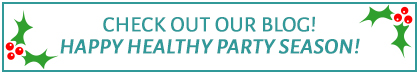 CHECK OUT OUR BLOG! HAPPY HEALTHY PARTY SEASON!