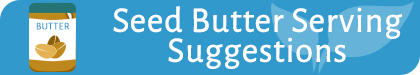 Seed Butter Serving Suggestions