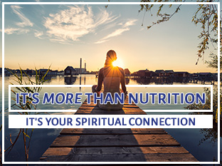 Its more than just nutrition - Its the spiritual connection