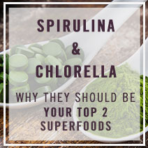 Chlorella & Spirulina - Top 2 Superfoods
